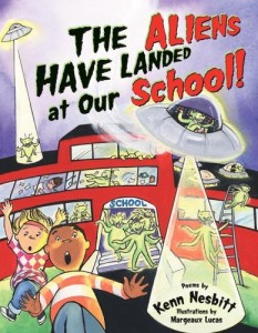 The Aliens Have Landed at Our School! by Kenn Nesbitt