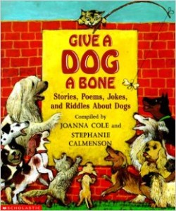 Give a Dog a Bone: Stories Poems Jokes and Riddles About Dogs